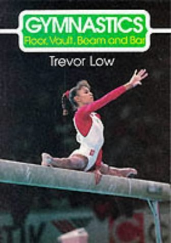 Download Gymnastics: Floor, Vault, Beam And Bar (The Skills Of The Game) By Trevor Low (28-Jun-1993) Paperback 