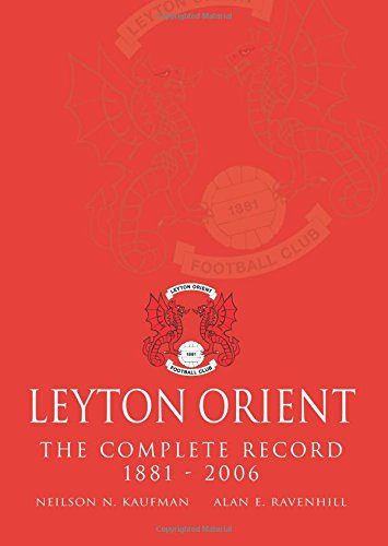 Leyton Orient The Complete Record 1881 - 2006