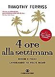 4 ore alla settimana: Ricchi e felici lavorando 10 volte meno (Italian Edition)