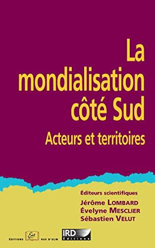 La mondialisation côté Sud: Acteurs et territoires (French Edition)