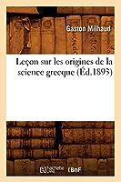 Leçon sur les origines de la science grecque (Éd.1893) (Histoire)