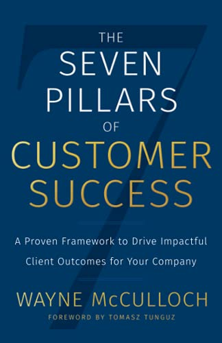 Compare Textbook Prices for The Seven Pillars of Customer Success: A Proven Framework to Drive Impactful Client Outcomes for Your Company  ISBN 9781544516608 by McCulloch, Wayne