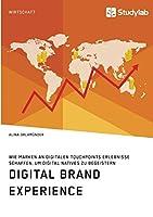 Digital Brand Experience. Wie Marken an digitalen Touchpoints Erlebnisse schaffen, um Digital Natives zu begeistern