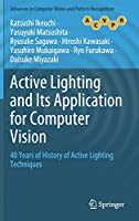 Active Lighting and Its Application for Computer Vision: 40 Years of History of Active Lighting Techniques (Advances in Computer Vision and Pattern Recognition)