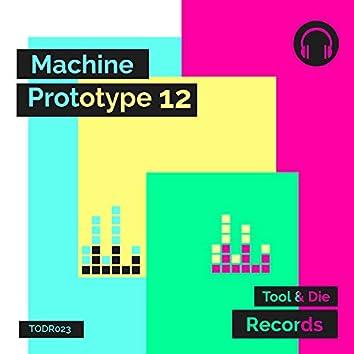 Machine Prototype 12
