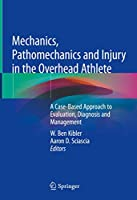 Mechanics, Pathomechanics and Injury in the Overhead Athlete: A Case-Based Approach to Evaluation, Diagnosis and Management