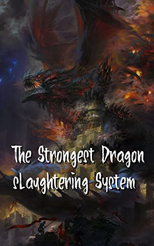 The Strongest Dragon slaughtering System: System Start LitRPG Progression ( Action & Advanture in Other World ) Book 17 (English Edition)