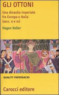 Gli Ottoni. Una dinastia imperiale tra Europa e Italia (secc. X e XI)
