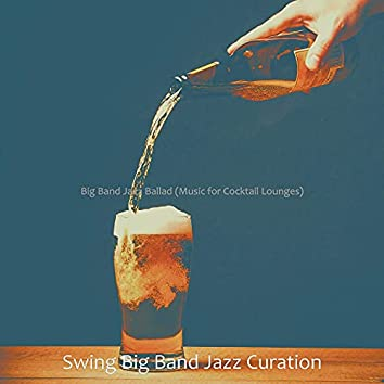 Big Band Jazz Ballad (Music for Cocktail Lounges)