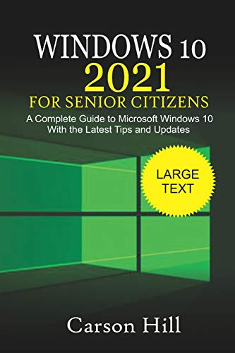 Windows 10 2021 for Senior Citizens: A Complete Guide to Microsoft Windows 10 with the Latest Tips and Updates