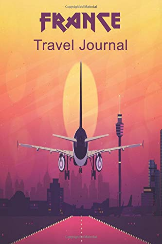 France Travel Journal: Travelers Diary Blank Lined Paper 6X9 Composition Notebook