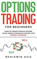 Options Trading for Beginners: How to Create Passive Income Using Simple Strategies Step by Step. Crash Course