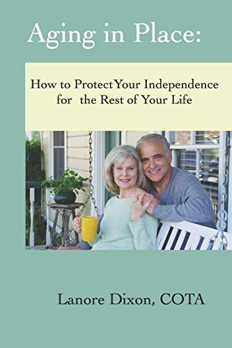 Aging in Place: How to Protect Your Independence for the Rest of your Life