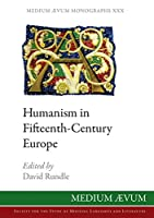 Humanism in Fifteenth-Century Europe (Medium Ævum Monographs (New Series))