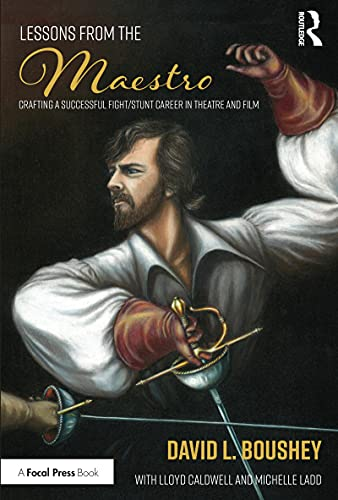 Lessons from The Maestro: Crafting a Successful Fight/Stunt Career in Theatre and Film (English Edition)
