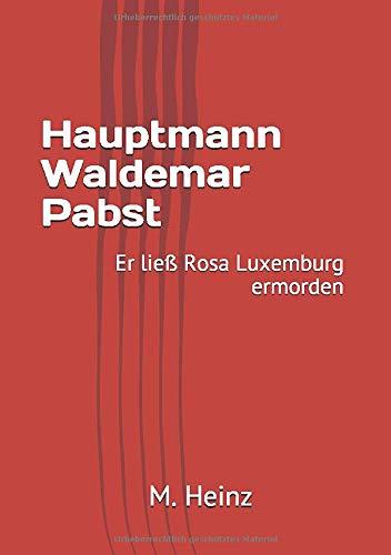 Hauptmann Waldemar Pabst: Er ließ Rosa Luxemburg ermorden