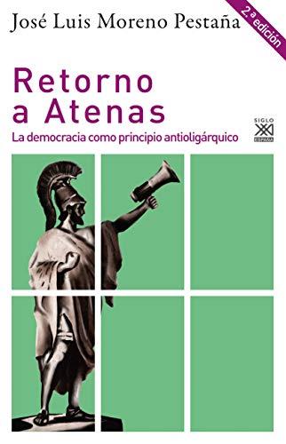 Retorno A Atenas: La democracia como principio antioligárquico: 1272 (Filosofía y Pensamiento)