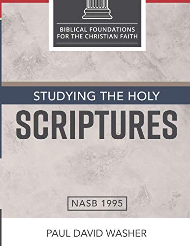 Studying the Holy Scriptures (Biblical Foundations for the Christian Faith)