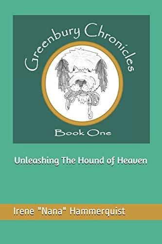 Unleashing The Hound Of Heaven (Greenbury Chronicles, Band 1)