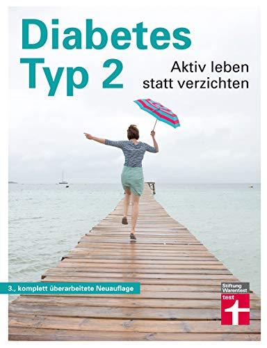 Diabetes Typ 2: - Aktiv leben statt verzichten – Praxisnahe Erklärungen - Symptome, Ursachen, Behandlung, Ernährung und Bewegung