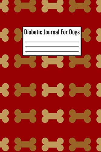 Diabetic Journal For Dogs: Diabetes 120 Page 6x9 Notebook - Food Diet Tracker And Important Treatment Notes