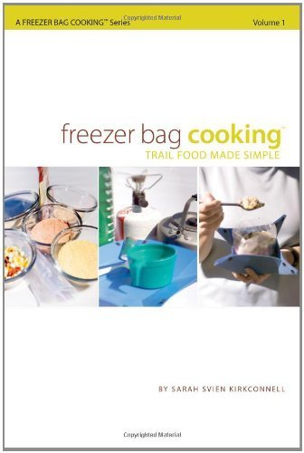 Freezer Bag Cooking: Trail Food Made Simple by Sarah Svien Kirkconnell (2007-01-09)