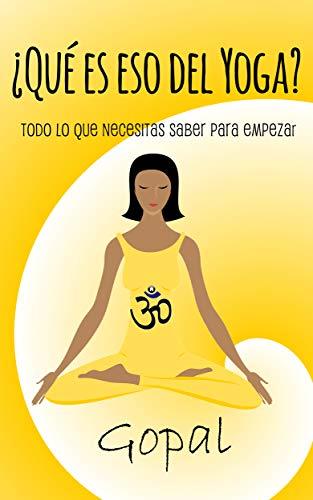 ¿Qué es eso del yoga?: Todo lo que necesitas saber para empezar