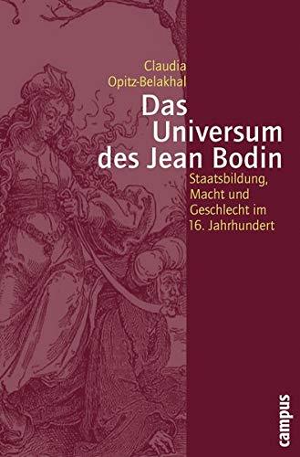 Das Universum des Jean Bodin: Staatsbildung, Macht und Geschlecht im 16. Jahrhundert (Geschichte und Geschlechter, 53)