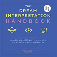 The Dream Interpretation Handbook: A Guide and Dictionary to Unlock the Meanings of Your Dreams