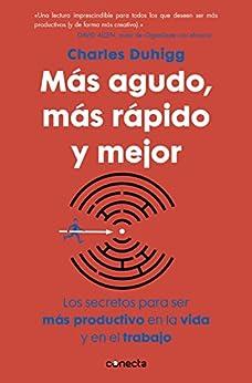Más agudo, más rápido y mejor: Los secretos para ser más productivo en la vida y en el trabajo (Spanish Edition) by [Charles Duhigg]