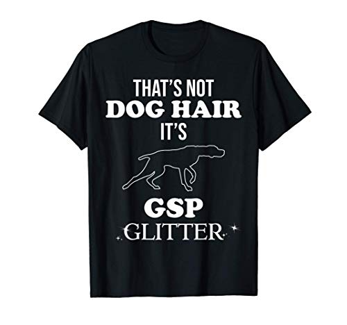 Funny German Shorthaired Pointer GSP Dog Quote Gift Idea T-Shirt