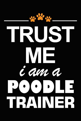 Trust Me I Am A Poodle Trainer: Poodle Training Log Book gifts. Best Dog Trainer Log Book gifts For Dog Lovers who loves Poodle. Cute Poodle Trainer Log Book Gifts is the perfect gifts.