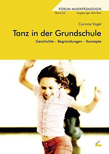 Tanz in der Grundschule: Geschichte - Begründungen - Konzepte (Forum Musikpädagogik)