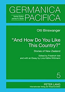 «And How Do You Like This Country?»: Stories of New Zealand- Edited by Friedrich Voit and with an Essay by Livia Kaethe Wi...
