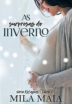 As surpresas do inverno: Série Estações - Livro 2 por [Mila Maia]