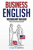 Business English Vocabulary Builder: Powerful Idioms, Sayings and Expressions to Make You Sound Smarter in Business!