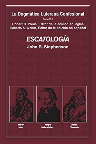 ESCATOLOGÍA: DOGMÁTICAS LUTERANAS CONFESIONALES TOMO XIII (Spanish Edition)