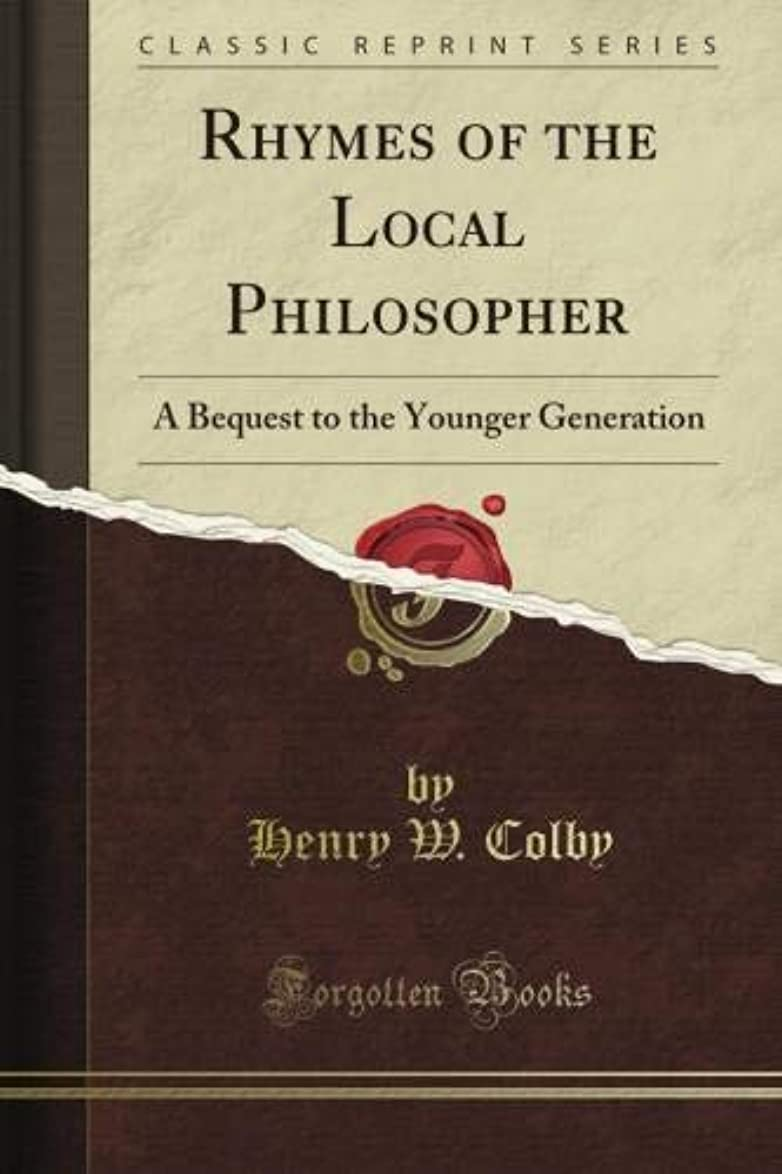 アーティストカーペットアシスタントRhymes of the Local Philosopher: A Bequest to the Younger Generation (Classic Reprint)