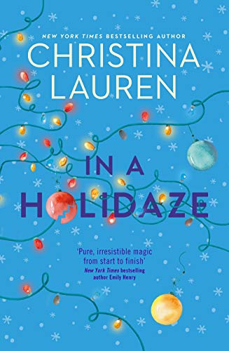 In A Holidaze: Love Actually meets Groundhog Day in this heartwarming holiday romance. . . by [Christina Lauren]