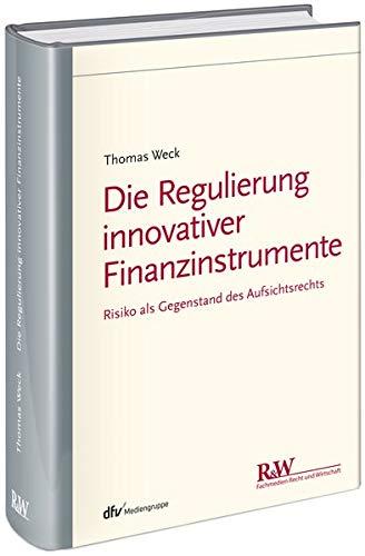 Die Regulierung innovativer Finanzinstrumente: Risiko als Gegenstand des Aufsichtsrechts