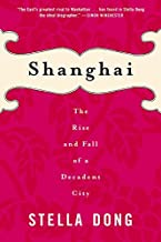 Shanghai : The Rise and Fall of a Decadent City 1842-1949