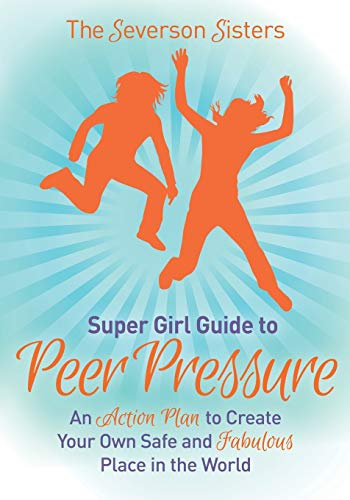 Compare Textbook Prices for The Severson Sisters Guide To: Peer Pressure: An Action Plan to Create Your Own Safe and Fabulous Place in the World Super Girl Guide  ISBN 9781630476922 by Sisters, Severson