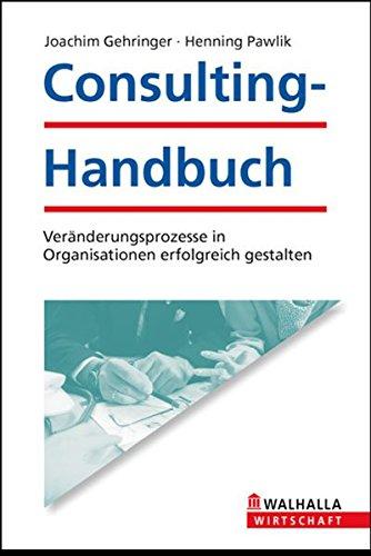 Consulting-Handbuch: Veränderungsprozesse in Organisationen erfolgreich gestalten