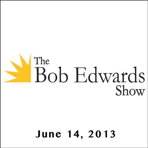 The Bob Edwards Show, Margalit Fox and Doyle McManus, June 14, 2013 audiobook cover art