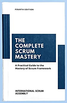 The Complete Scrum Mastery: A Practical Guide to the Mastery of Scrum Framework by [Hamza Ak, Jon Fincher, Barış Saydağ]