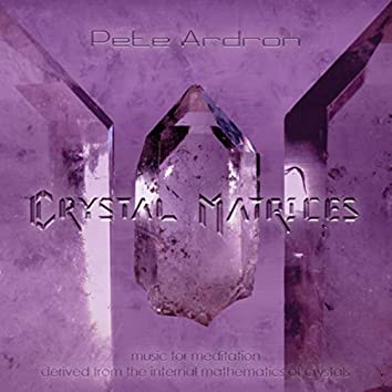 Crystal Matrices - Music for Meditation Derived from the Internal Mathematics of Crystals
