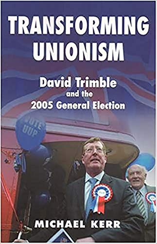 Transforming Unionism: David Trimble and the 2005 Election