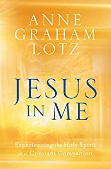 Jesus in Me: Experiencing the Holy Spirit as a Constant Companion