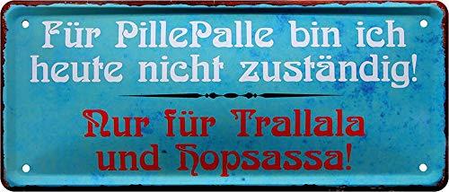 Blechschild Cartel decorativo de metal con texto en alemán 'Für PillePalle Bin ich Heute. Trallala' (28 x 12 cm)