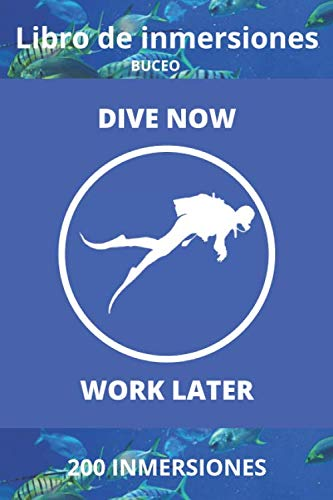 Libro de Inmersiones Buceo: Dive Now Work Later | Cuaderno de inmersion para buceadores | 200 inmersiones